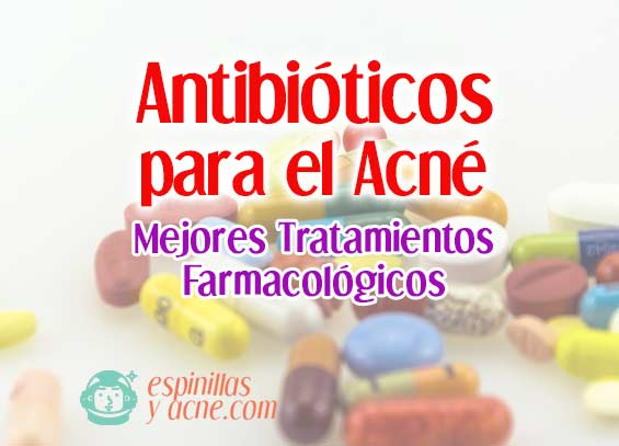 Antibióticos Para El Acné: Tratamiento Farmacológico